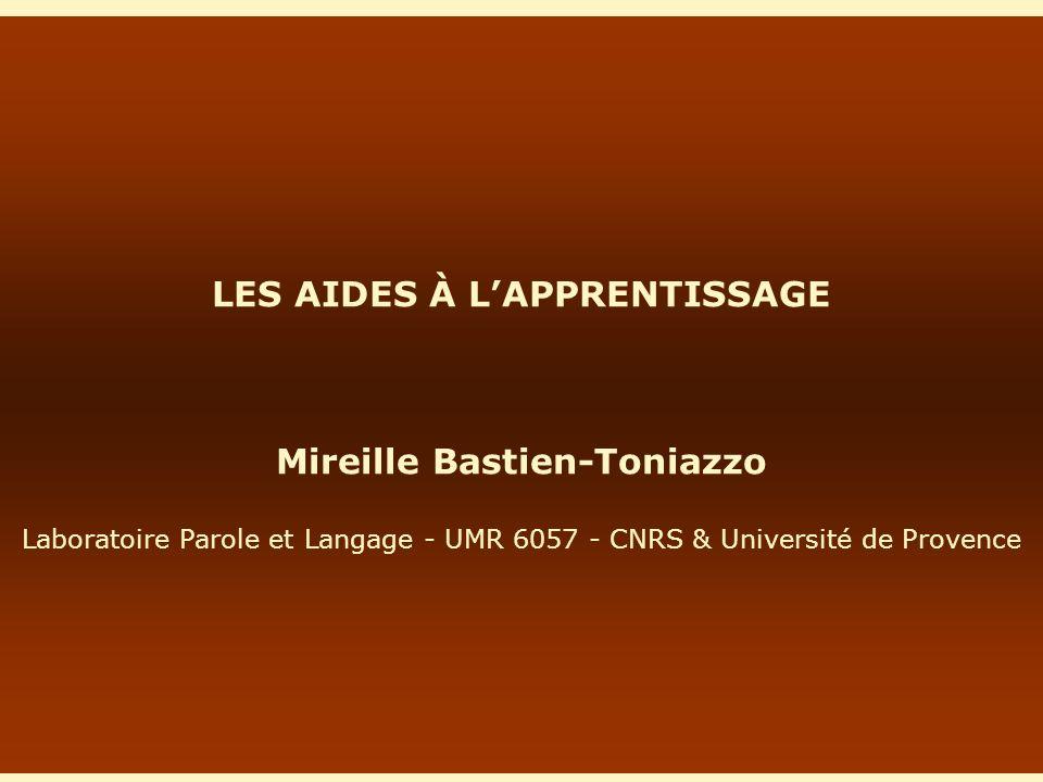 1 LES AIDES À LAPPRENTISSAGE Mireille Bastien-Toniazzo Laboratoire Parole et Langage - UMR 6057 - CNRS & Université de Provence