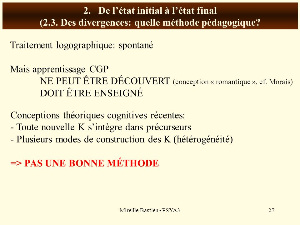 Mireille Bastien - PSYA327 2.De létat initial à létat final (2.3. Des divergences: quelle méthode pédagogique? Traitement logographique: spontané Mais