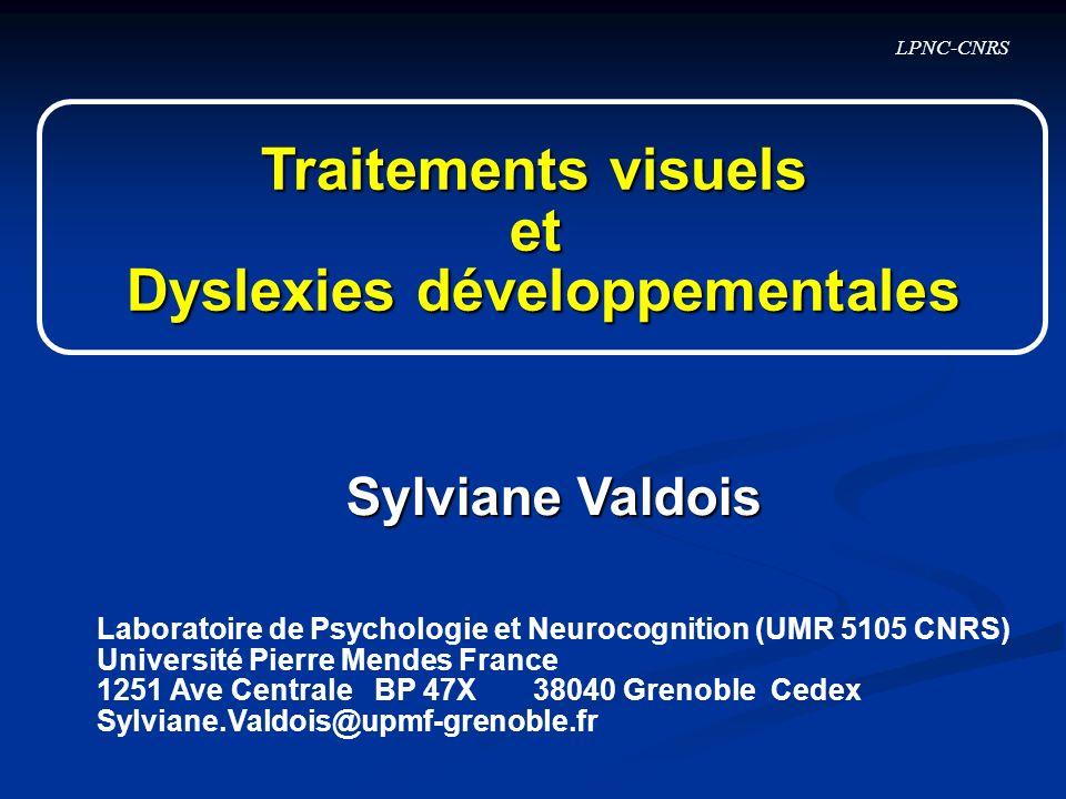 LPNC-CNRS Sylviane Valdois Traitements visuels et Dyslexies développementales Laboratoire de Psychologie et Neurocognition (UMR 5105 CNRS) Université