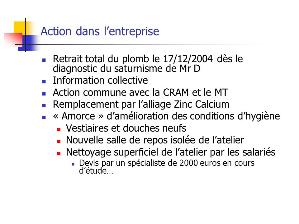 Action dans lentreprise Retrait total du plomb le 17/12/2004 dès le diagnostic du saturnisme de Mr D Information collective Action commune avec la CRA