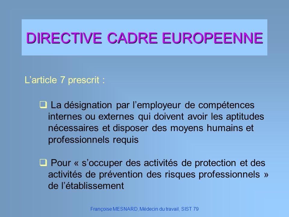 DIRECTIVE CADRE EUROPEENNE Larticle 7 prescrit : Françoise MESNARD, Médecin du travail, SIST 79 Pour « soccuper des activités de protection et des act