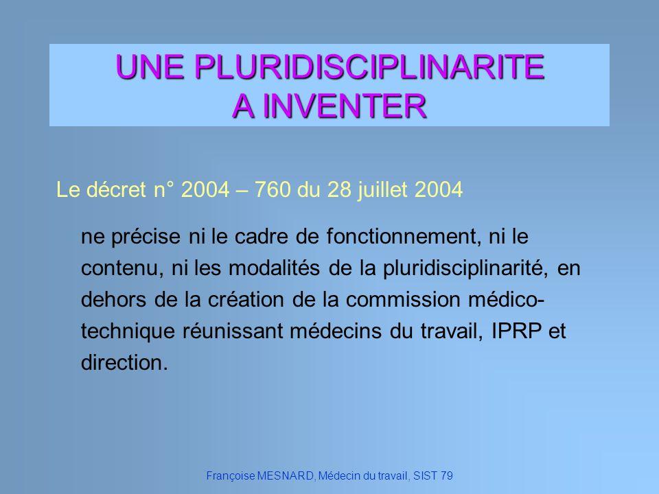 Françoise MESNARD, Médecin du travail, SIST 79 UNE PLURIDISCIPLINARITE A INVENTER Le décret n° 2004 – 760 du 28 juillet 2004 ne précise ni le cadre de