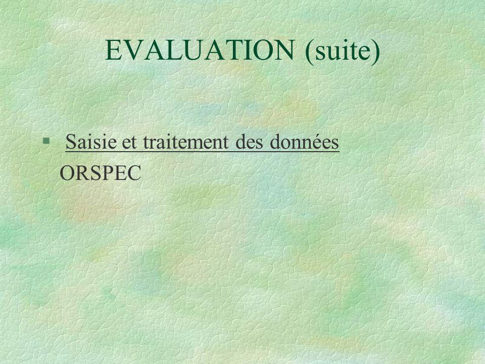 EVALUATION (suite) § Saisie et traitement des données ORSPEC