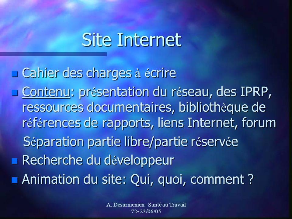 A. Desarmenien - Santé au Travail 72- 23/06/05 Site Internet n Cahier des charges à é crire n Contenu: pr é sentation du r é seau, des IPRP, ressource