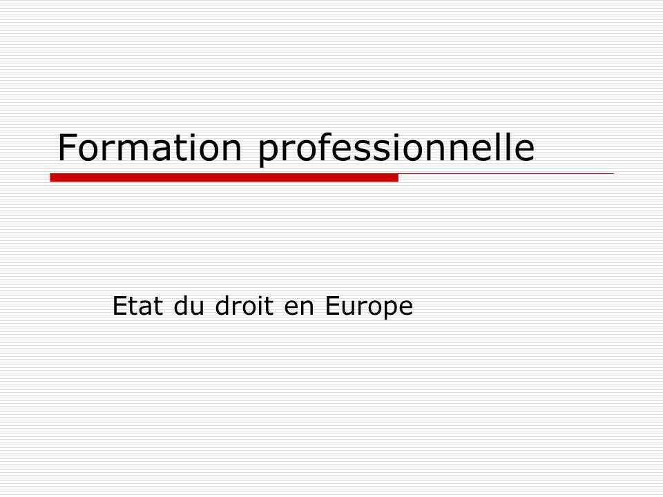 Formation professionnelle Etat du droit en Europe