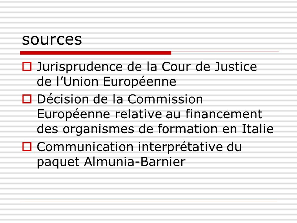 sources Jurisprudence de la Cour de Justice de lUnion Européenne Décision de la Commission Européenne relative au financement des organismes de formation en Italie Communication interprétative du paquet Almunia-Barnier