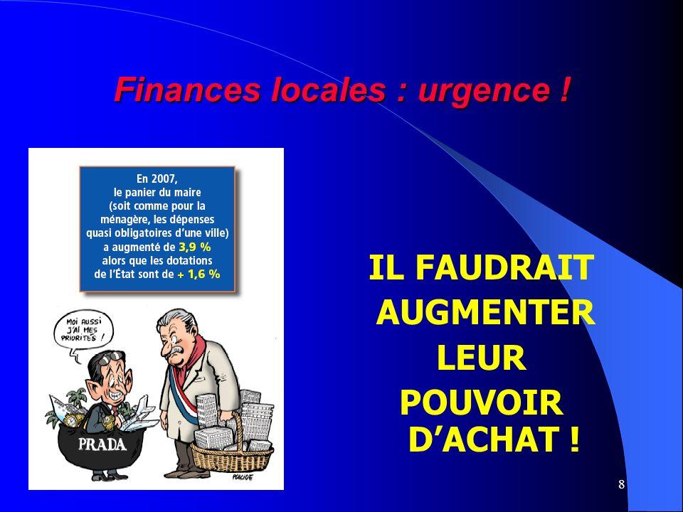 8 Finances locales : urgence ! IL FAUDRAIT AUGMENTER LEUR POUVOIR DACHAT !