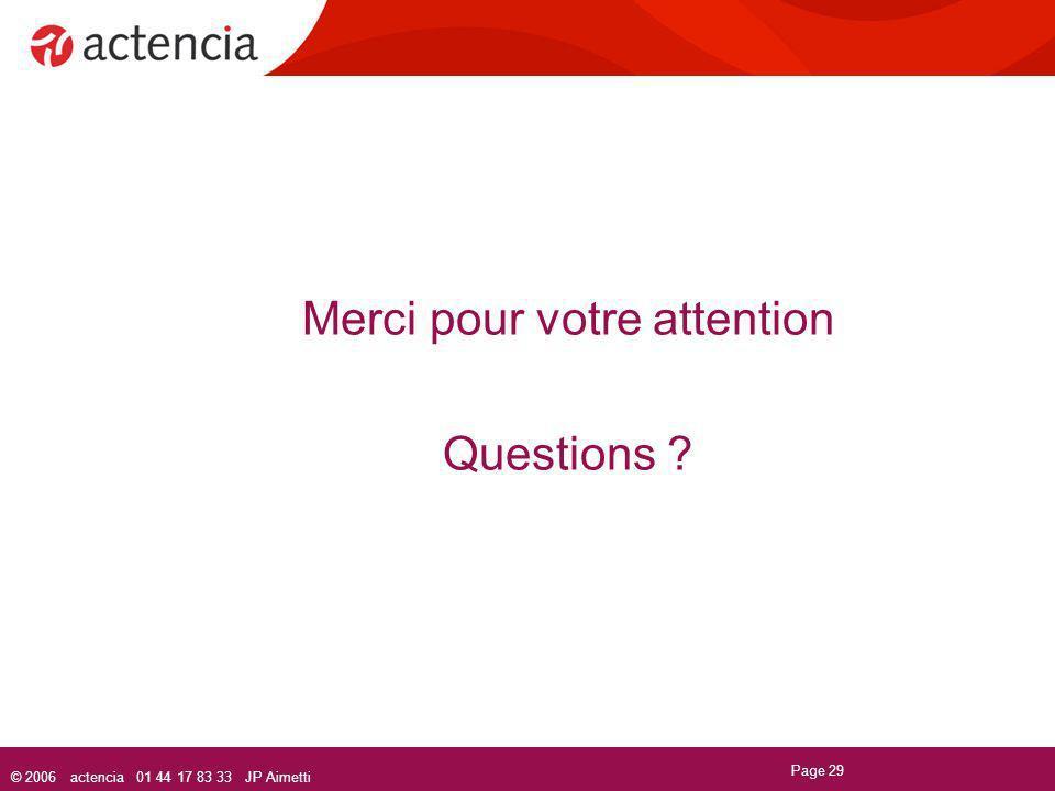 © 2006 actencia 01 44 17 83 33 JP Aimetti Page 29 Merci pour votre attention Questions ?