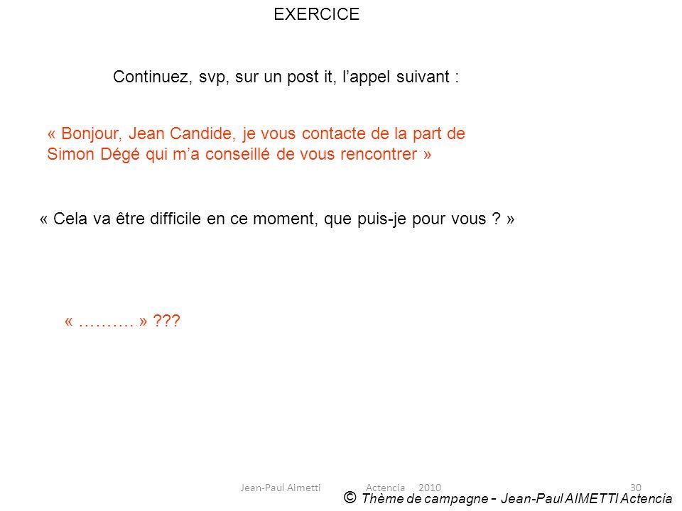 30 EXERCICE © Thème de campagne - Jean-Paul AIMETTI Actencia Continuez, svp, sur un post it, lappel suivant : « Bonjour, Jean Candide, je vous contact