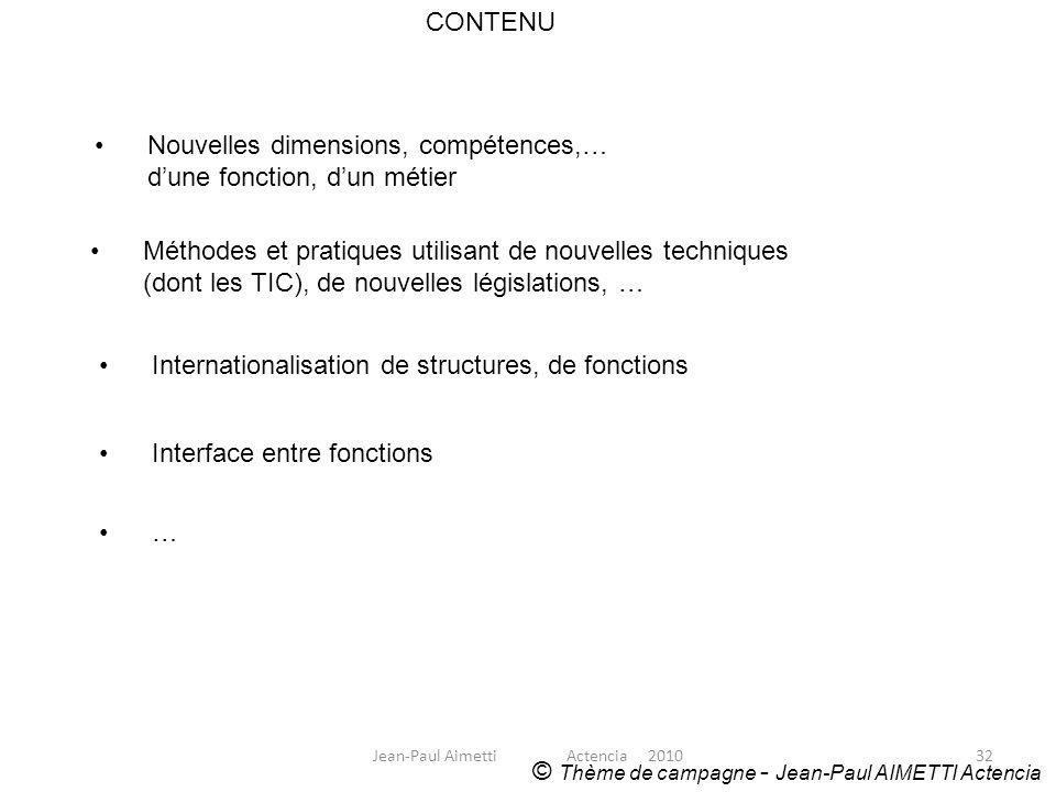 32 CONTENU © Thème de campagne - Jean-Paul AIMETTI Actencia Nouvelles dimensions, compétences,… dune fonction, dun métier Méthodes et pratiques utilis