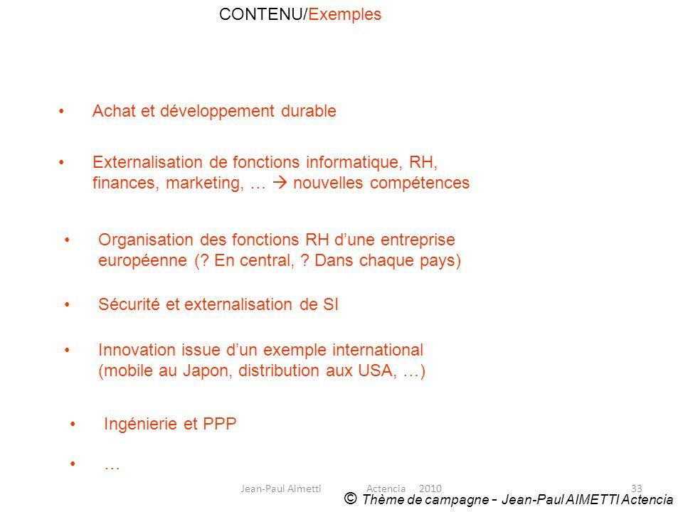 33 CONTENU/Exemples © Thème de campagne - Jean-Paul AIMETTI Actencia Achat et développement durable Externalisation de fonctions informatique, RH, fin