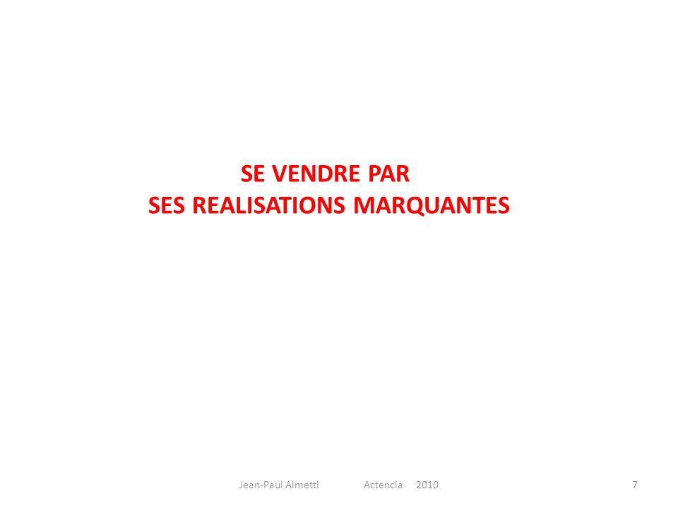 SE VENDRE PAR SES REALISATIONS MARQUANTES 7Jean-Paul Aimetti Actencia 2010