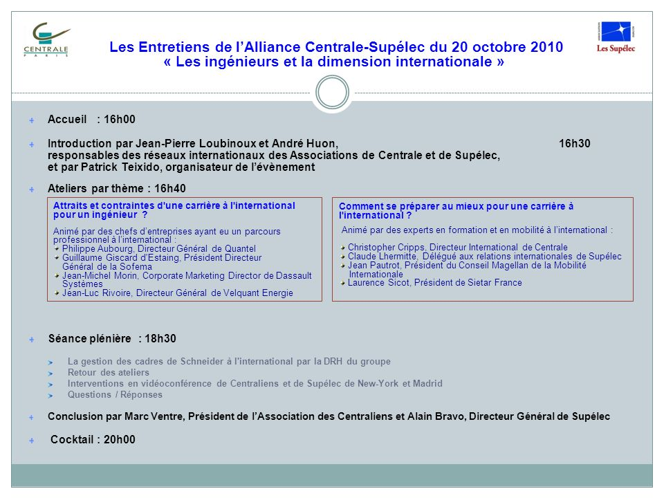 Les Entretiens de lAlliance Centrale-Supélec du 20 octobre 2010 « Les ingénieurs et la dimension internationale » Accueil : 16h00 Introduction par Jea