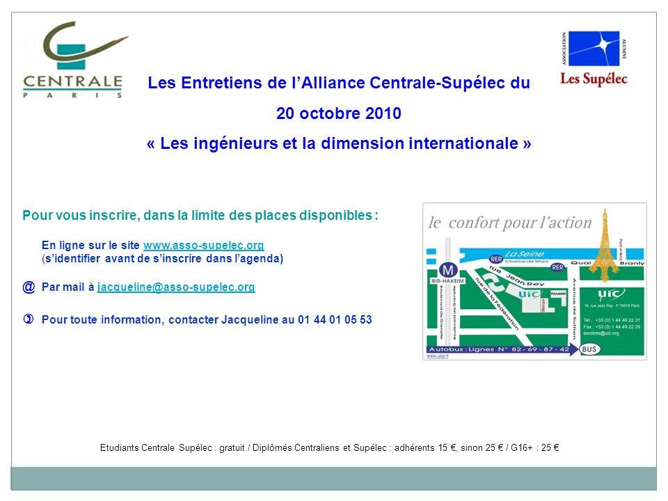Etudiants Centrale Supélec : gratuit / Diplômés Centraliens et Supélec : adhérents 15, sinon 25 / G16+ : 25 Les Entretiens de lAlliance Centrale-Supél