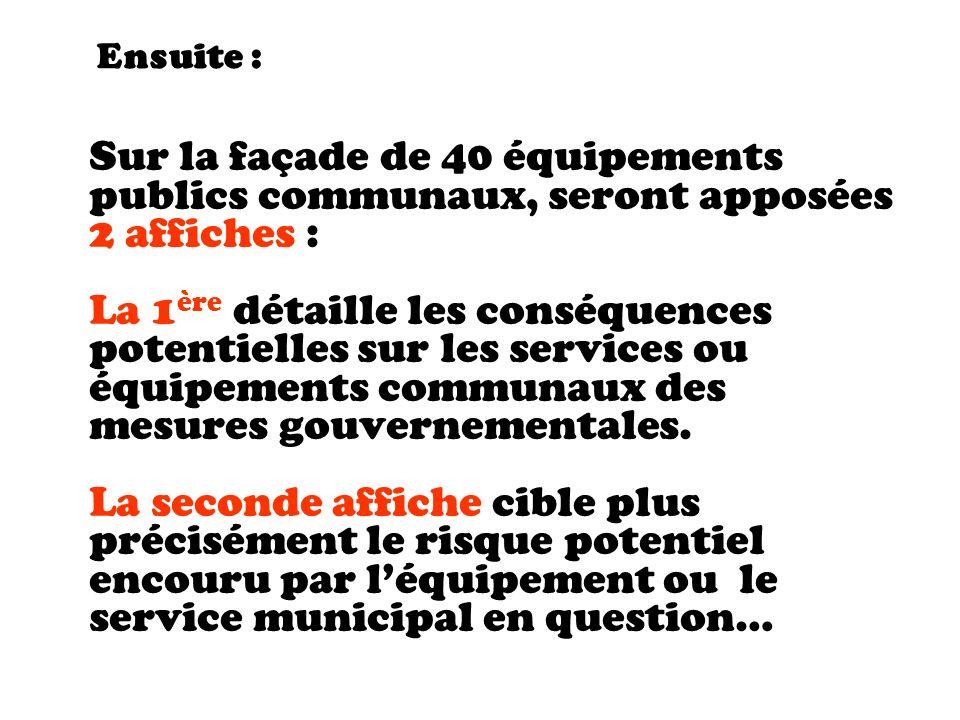 Sur la façade de 40 équipements publics communaux, seront apposées 2 affiches : La 1 ère détaille les conséquences potentielles sur les services ou équipements communaux des mesures gouvernementales.