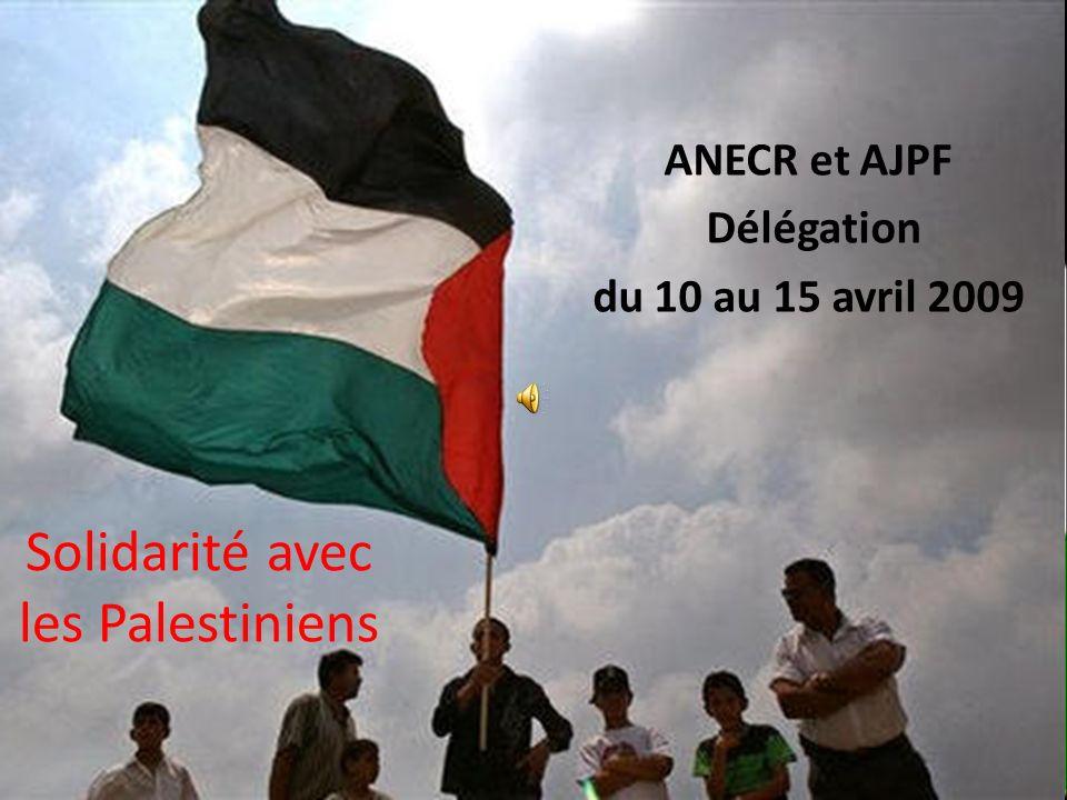 Solidarité avec les Palestiniens ANECR et AJPF Délégation du 10 au 15 avril 2009