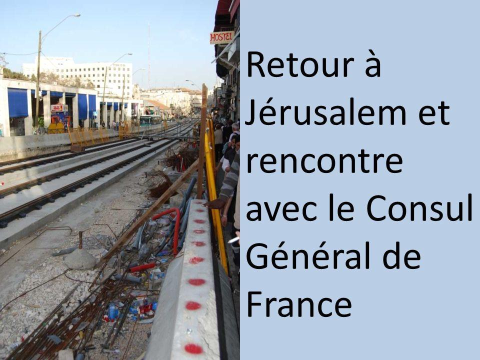 Retour à Jérusalem et rencontre avec le Consul Général de France