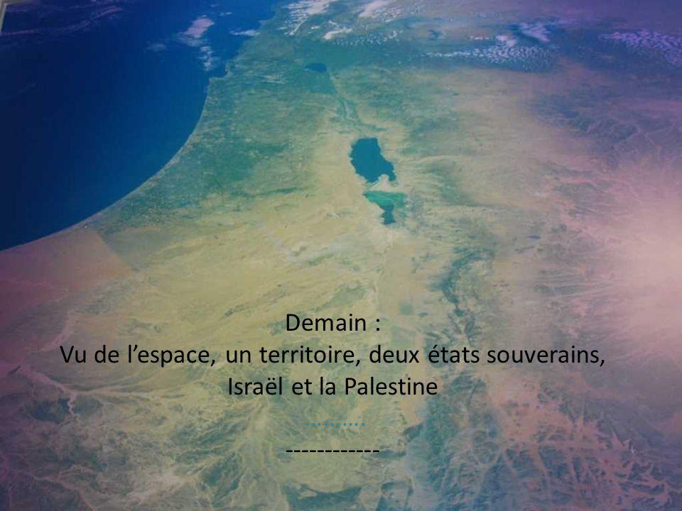 Demain : Vu de lespace, un territoire, deux états souverains, Israël et la Palestine ……….