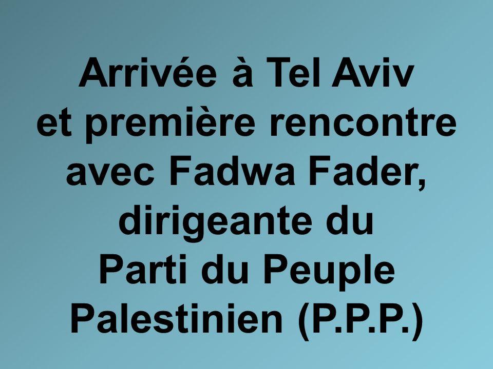 Arrivée à Tel Aviv et première rencontre avec Fadwa Fader, dirigeante du Parti du Peuple Palestinien (P.P.P.)