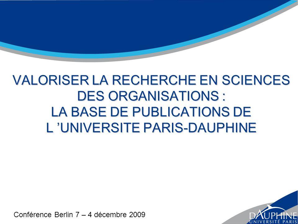 VALORISER LA RECHERCHE EN SCIENCES DES ORGANISATIONS : LA BASE DE PUBLICATIONS DE L UNIVERSITE PARIS-DAUPHINE Conférence Berlin 7 – 4 décembre 2009