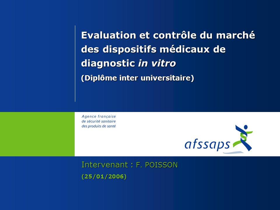 Evaluation et contrôle du marché des dispositifs médicaux de diagnostic in vitro (Diplôme inter universitaire) Intervenant : F. POISSON (25/01/2006)