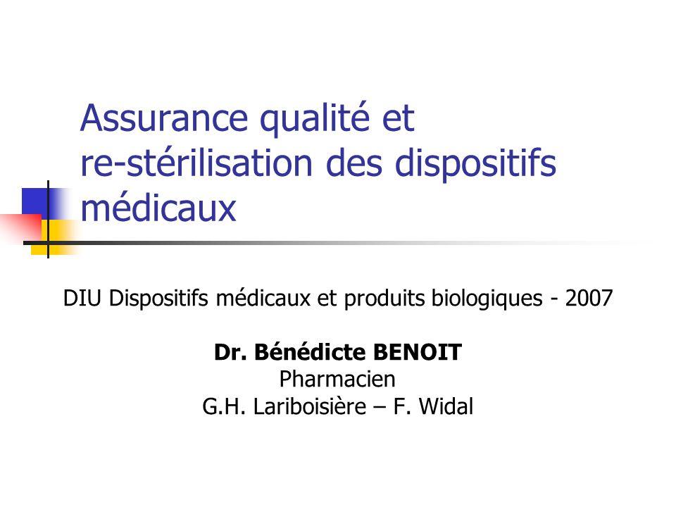Assurance qualité et re-stérilisation des dispositifs médicaux DIU Dispositifs médicaux et produits biologiques - 2007 Dr. Bénédicte BENOIT Pharmacien