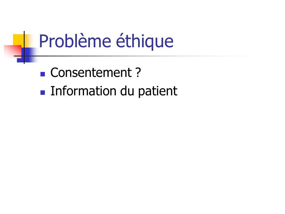 Problème éthique Consentement ? Information du patient