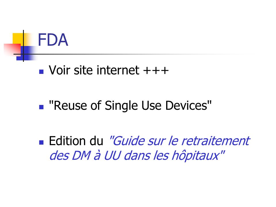 Positions des différents intervenants American Hospital Association Un laboratoire fabricant (Medtronic) Position de la FDA Besoin d une régulation de la pratique Régulation basée sur l évaluation des risques
