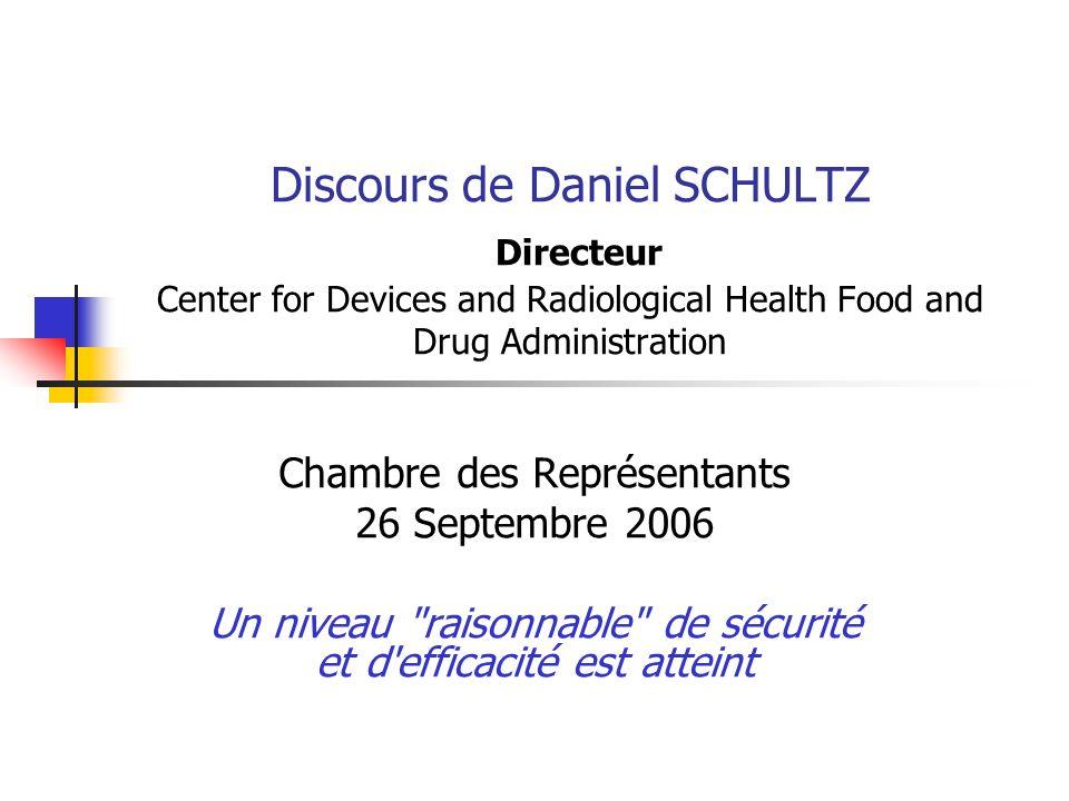 Discours de Daniel SCHULTZ Directeur Center for Devices and Radiological Health Food and Drug Administration Chambre des Représentants 26 Septembre 2006 Un niveau raisonnable de sécurité et d efficacité est atteint