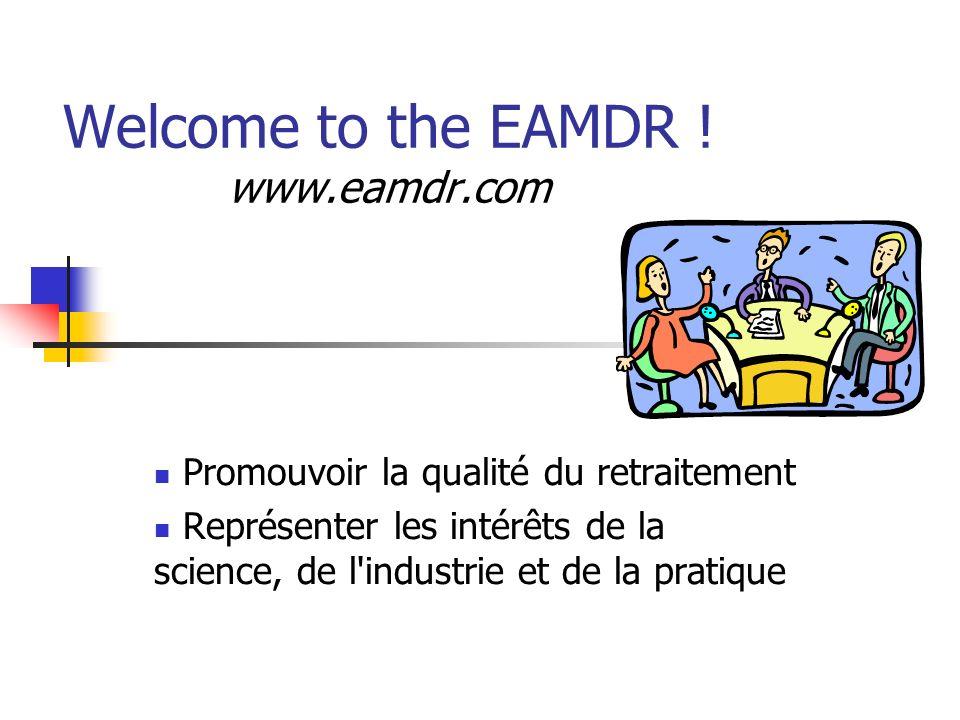 Welcome to the EAMDR ! www.eamdr.com Promouvoir la qualité du retraitement Représenter les intérêts de la science, de l'industrie et de la pratique