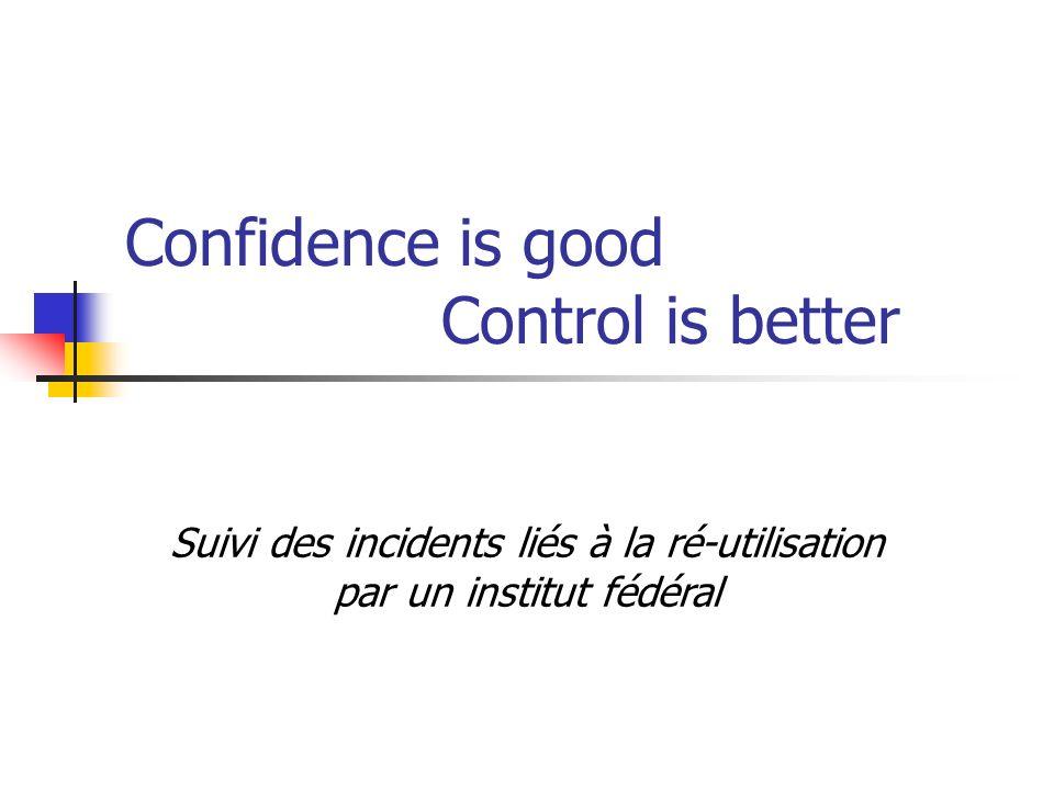 Confidence is good Control is better Suivi des incidents liés à la ré-utilisation par un institut fédéral