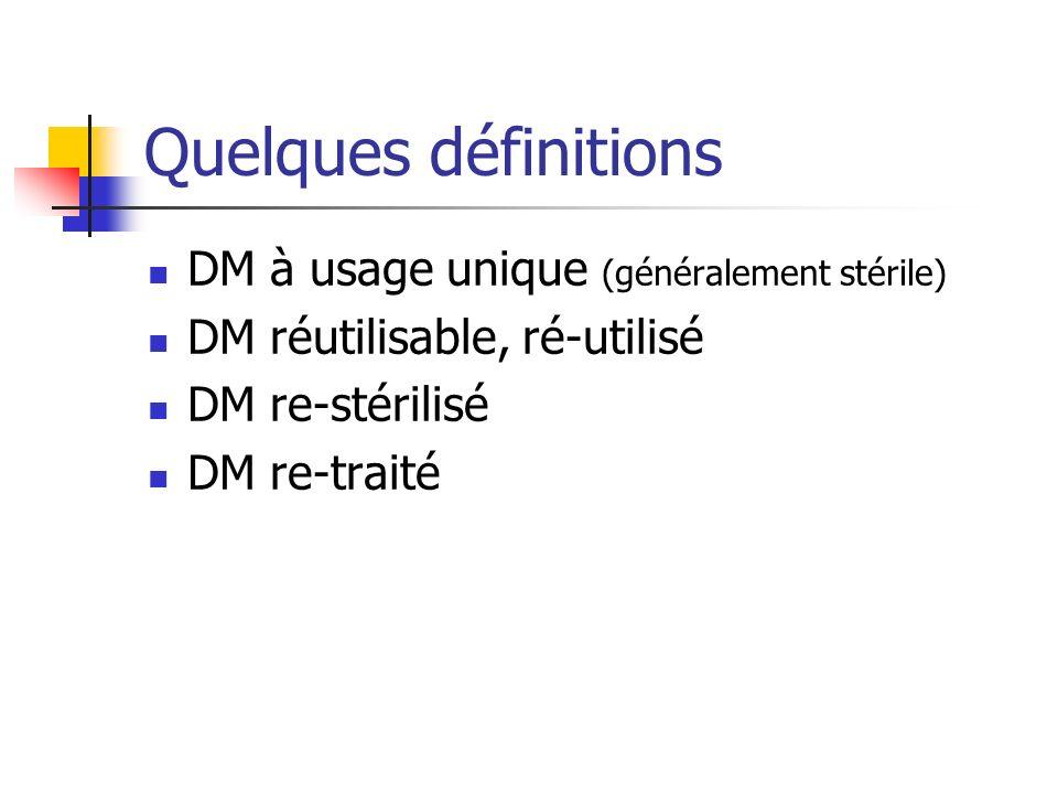 Quelques définitions DM à usage unique (généralement stérile) DM réutilisable, ré-utilisé DM re-stérilisé DM re-traité
