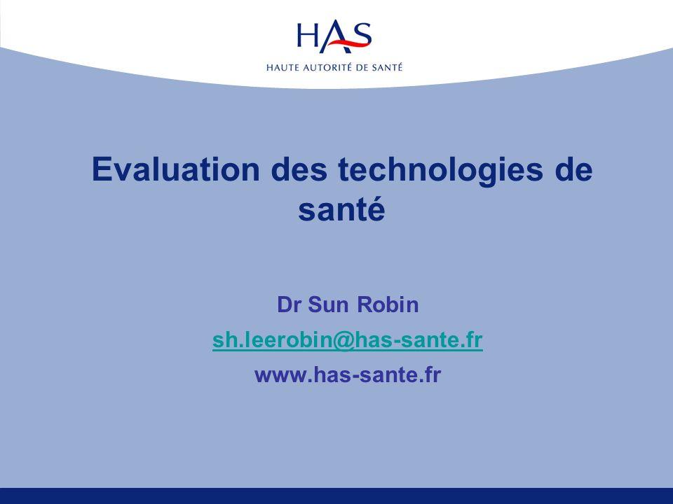 Evaluation des technologies de santé Dr Sun Robin sh.leerobin@has-sante.fr www.has-sante.fr
