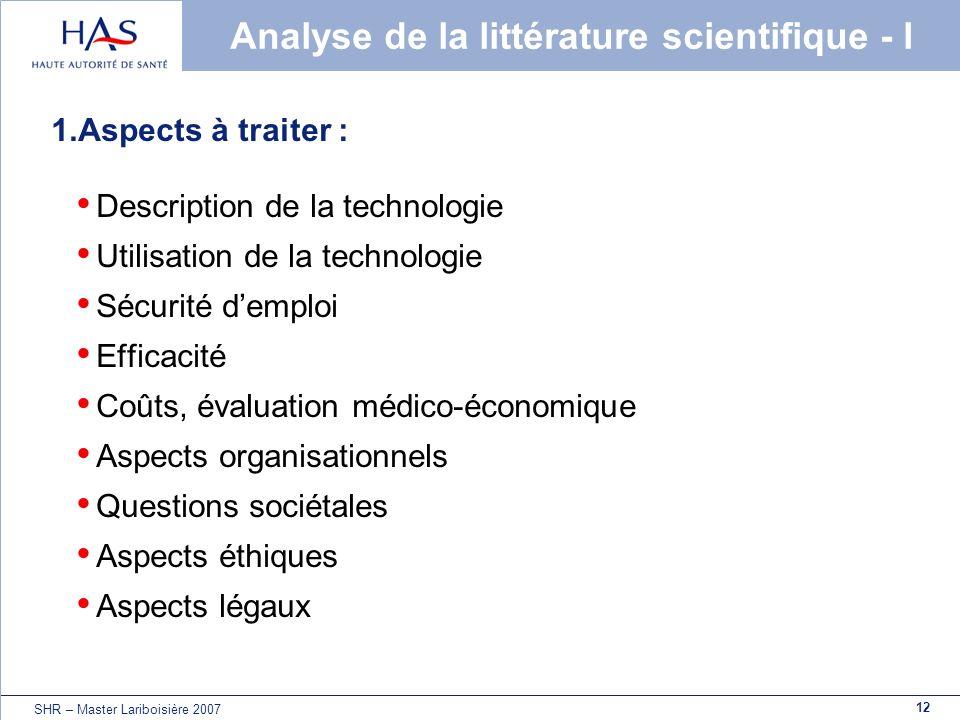 12 SHR – Master Lariboisière 2007 Analyse de la littérature scientifique - I 1.Aspects à traiter : Description de la technologie Utilisation de la tec