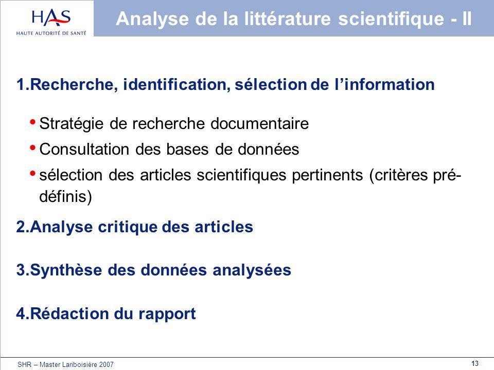 13 SHR – Master Lariboisière 2007 Analyse de la littérature scientifique - II 1.Recherche, identification, sélection de linformation Stratégie de rech