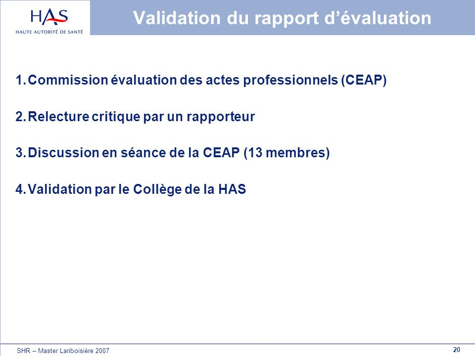 20 SHR – Master Lariboisière 2007 Validation du rapport dévaluation 1.Commission évaluation des actes professionnels (CEAP) 2.Relecture critique par u