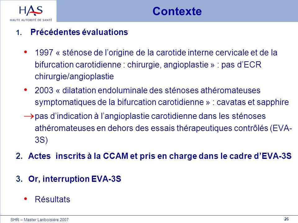 26 SHR – Master Lariboisière 2007 Contexte 1. Précédentes évaluations 1997 « sténose de lorigine de la carotide interne cervicale et de la bifurcation