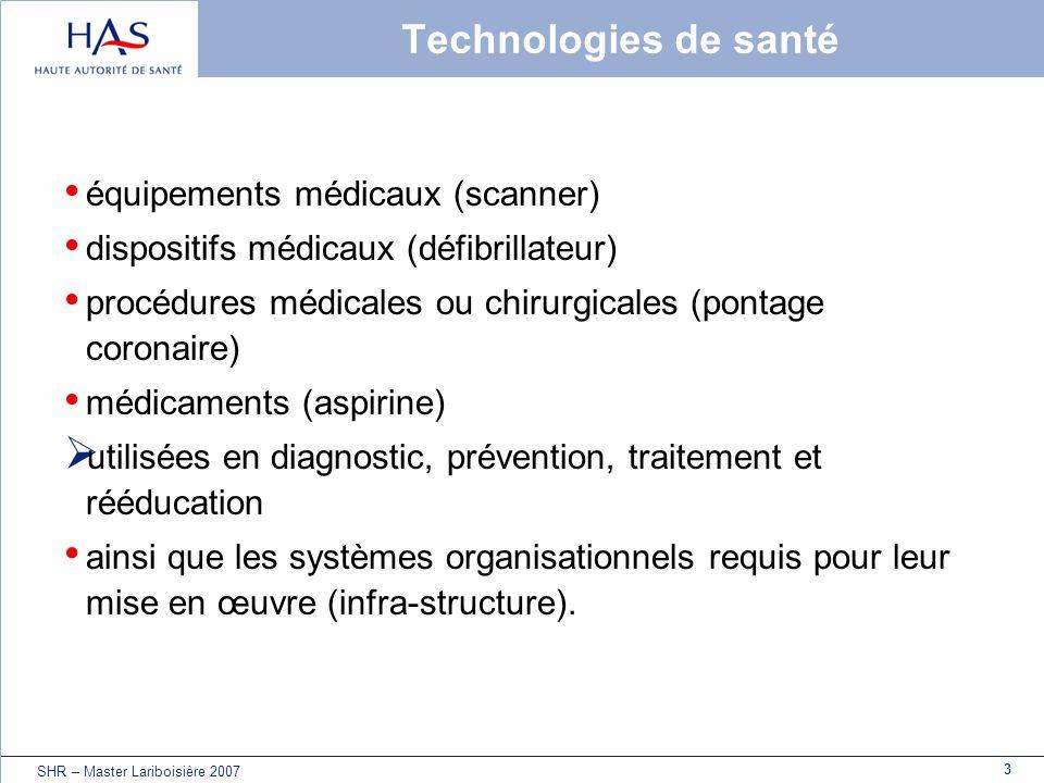 4 SHR – Master Lariboisière 2007 Pourquoi évaluer une technologie de santé .