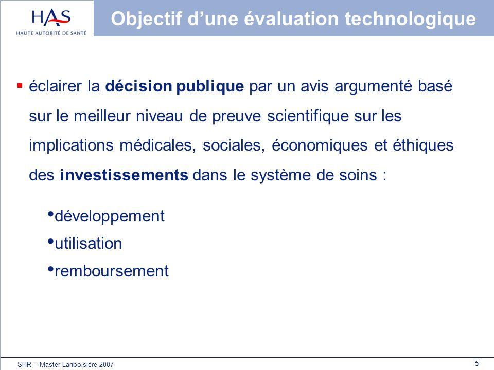 5 SHR – Master Lariboisière 2007 Objectif dune évaluation technologique éclairer la décision publique par un avis argumenté basé sur le meilleur nivea