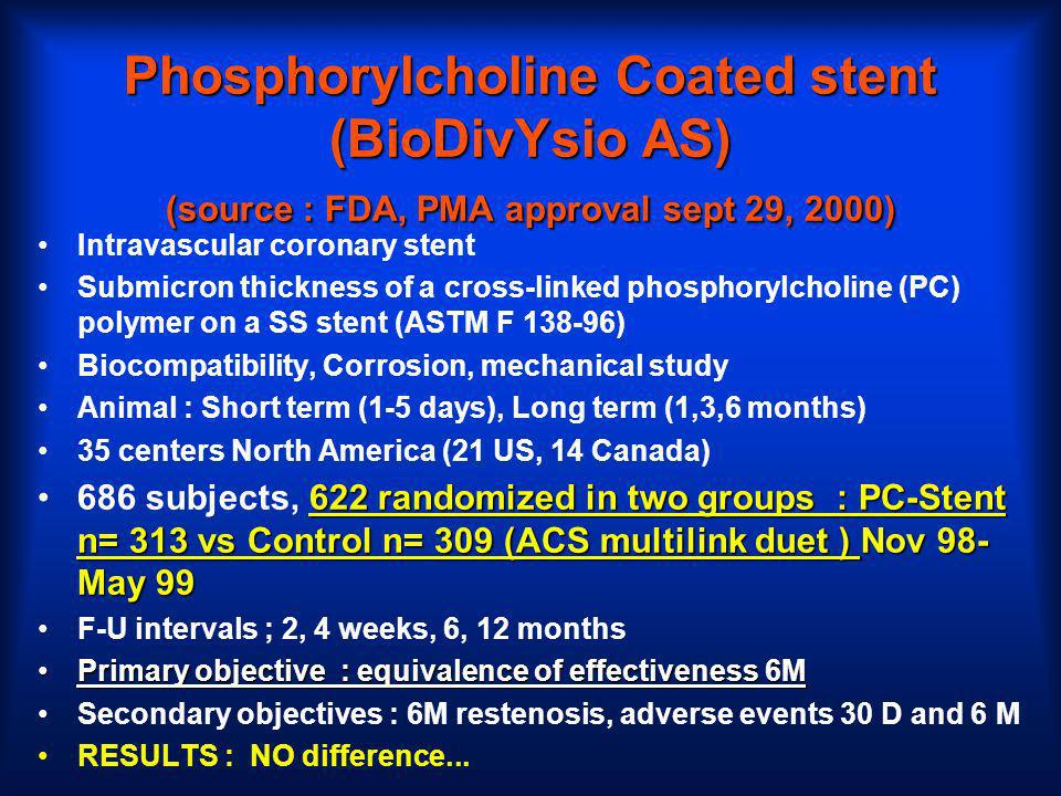 Phosphorylcholine Coated stent (BioDivYsio AS) (source : FDA, PMA approval sept 29, 2000) Intravascular coronary stent Submicron thickness of a cross-