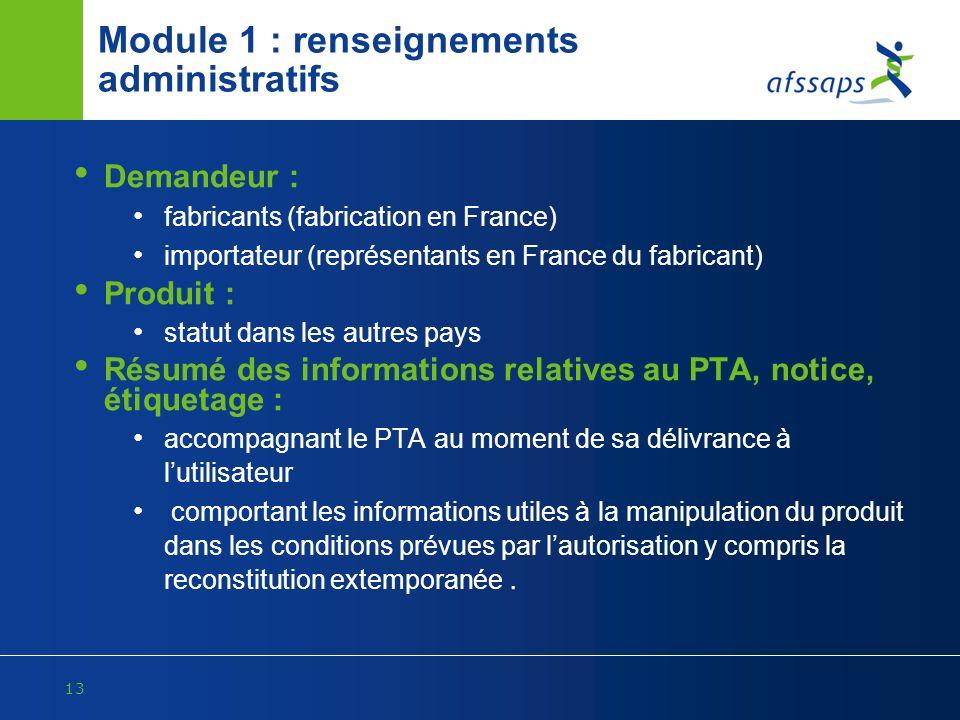 13 Module 1 : renseignements administratifs Demandeur : fabricants (fabrication en France) importateur (représentants en France du fabricant) Produit