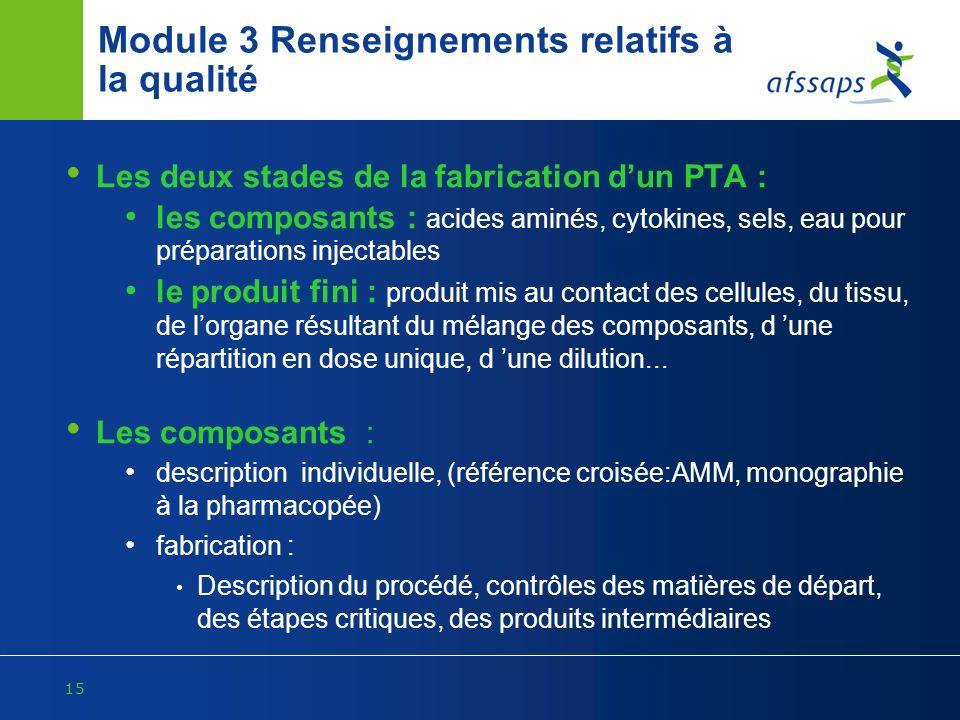 15 Module 3 Renseignements relatifs à la qualité Les deux stades de la fabrication dun PTA : les composants : acides aminés, cytokines, sels, eau pour