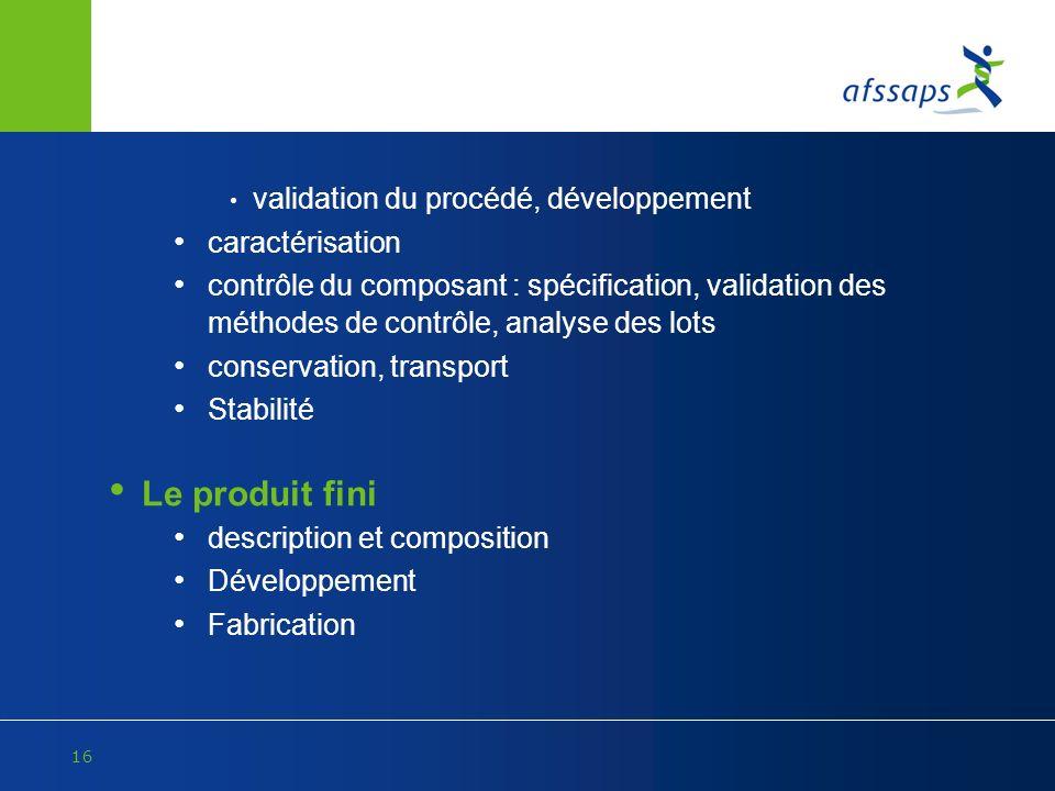 16 validation du procédé, développement caractérisation contrôle du composant : spécification, validation des méthodes de contrôle, analyse des lots c