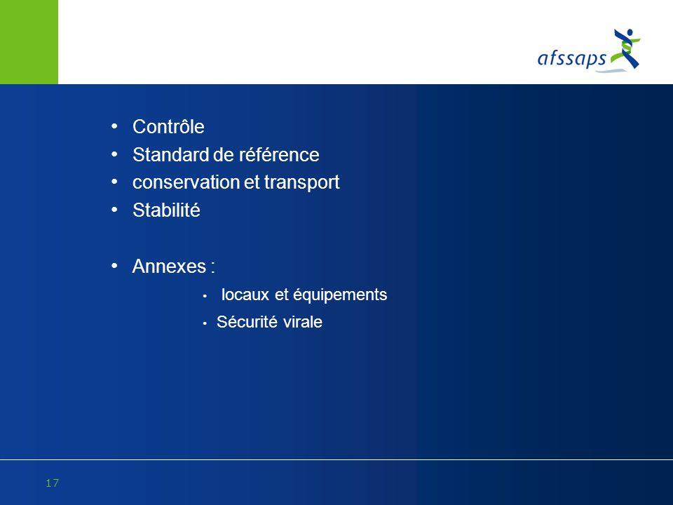17 Contrôle Standard de référence conservation et transport Stabilité Annexes : locaux et équipements Sécurité virale