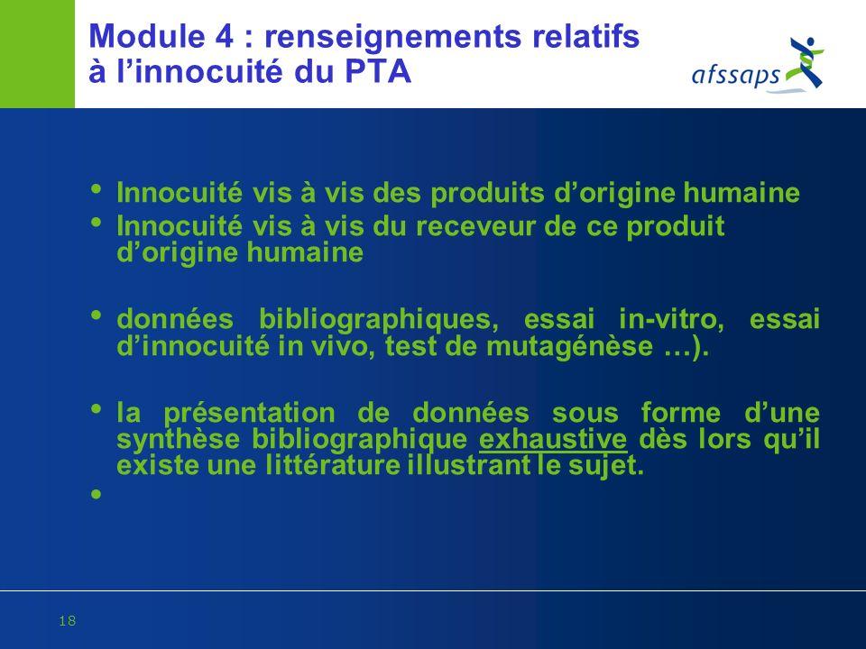 18 Module 4 : renseignements relatifs à linnocuité du PTA Innocuité vis à vis des produits dorigine humaine Innocuité vis à vis du receveur de ce prod