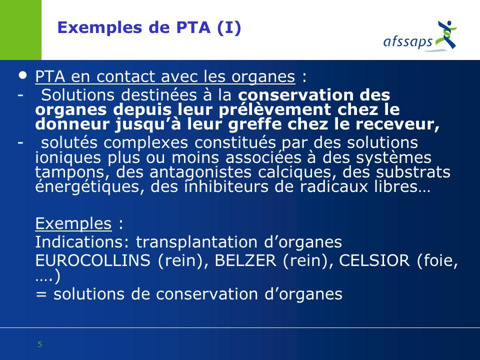 5 Exemples de PTA (I) PTA en contact avec les organes : - Solutions destinées à la conservation des organes depuis leur prélèvement chez le donneur ju