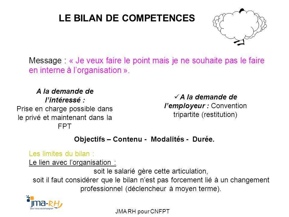 JMA RH pour CNFPT LE BILAN DE COMPETENCES Message : « Je veux faire le point mais je ne souhaite pas le faire en interne à lorganisation ». A la deman