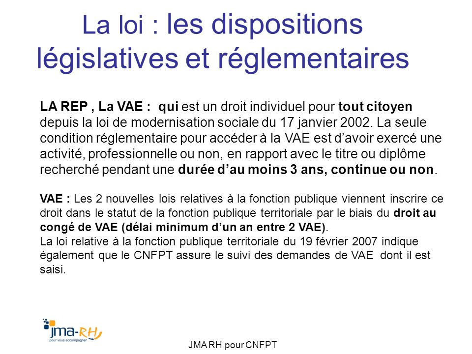 JMA RH pour CNFPT La loi : les dispositions législatives et réglementaires LA REP, La VAE : qui est un droit individuel pour tout citoyen depuis la lo
