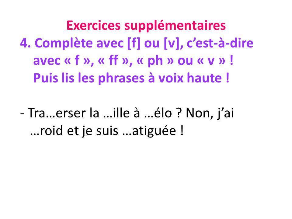 Exercices supplémentaires 4. Complète avec [f] ou [v], cest-à-dire avec « f », « ff », « ph » ou « v » ! Puis lis les phrases à voix haute ! - Tra…ers