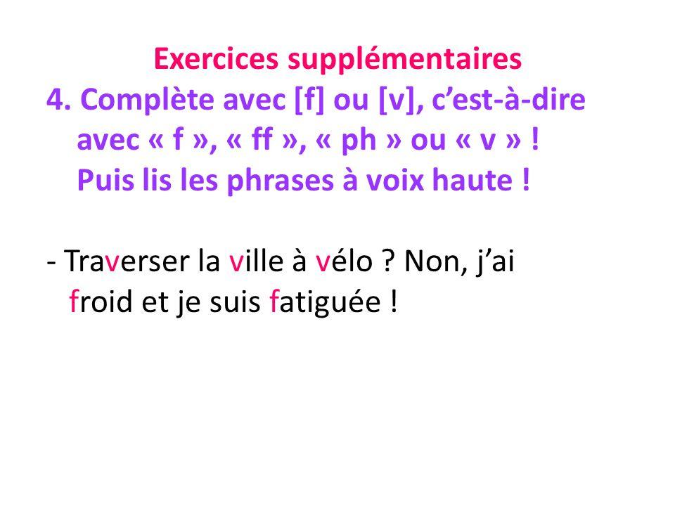 Exercices supplémentaires 4. Complète avec [f] ou [v], cest-à-dire avec « f », « ff », « ph » ou « v » ! Puis lis les phrases à voix haute ! - Travers